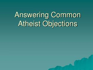 Answering Common Atheist Objections