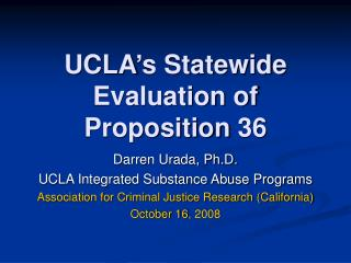UCLA's Statewide Evaluation of Proposition 36