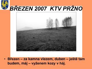 BŘEZEN 2007  KTV PRŽNO