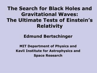 The Search for Black Holes and Gravitational Waves: The Ultimate Tests of Einstein's Relativity