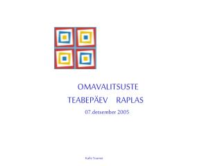 OMAVALITSUSTE TEABEP�EV     RAPLAS    07.detsember 2005