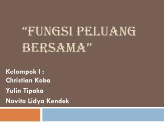 """"""" Fungsi Peluang Bersama """""""