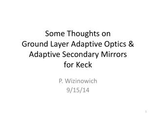 Some Thoughts on  Ground Layer Adaptive Optics & Adaptive Secondary Mirrors for Keck