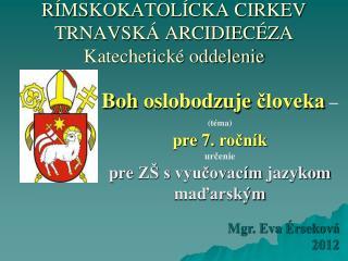 R ÍMSKOKATOLÍCKA CIRKEV TRNAVSKÁ ARCIDIECÉZA Katechetické oddelenie