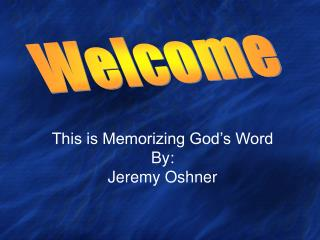 This is Memorizing God's Word By: Jeremy Oshner