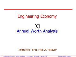 Engineering Economy [6] Annual Worth Analysis Instructor: Eng. Fadi A. Fatayer