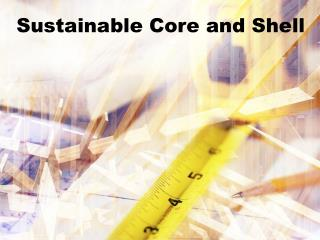 Sustainable Core and Shell