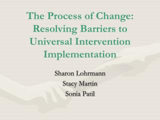 The Process of Change:  Resolving Barriers to Universal Intervention Implementation