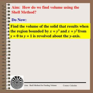 Aim:  How do we find volume using the Shell Method?