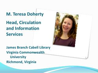 M. Teresa Doherty Head, Circulation and Information Services