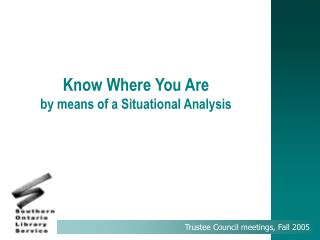 Know Where You Are by means of a Situational Analysis