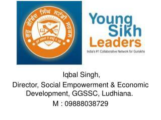 Iqbal Singh,  Director, Social Empowerment & Economic Development, GGSSC, Ludhiana.