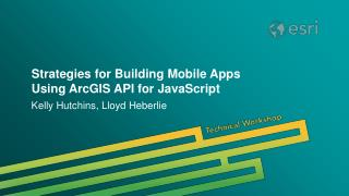 Strategies for Building Mobile Apps Using ArcGIS API for JavaScript