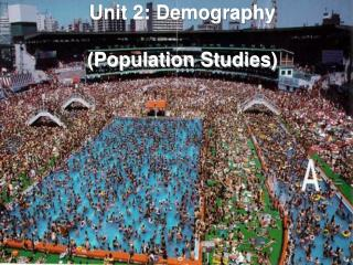 Unit 2: Demography (Population Studies)
