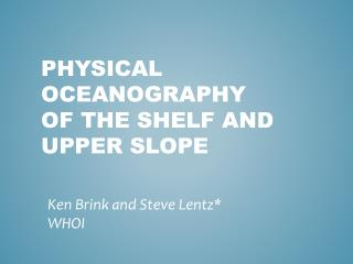Physical oceanography of the shelf and upper slope