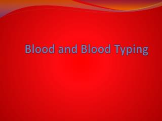 Blood and Blood Typing