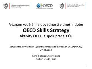 Význam vzdělání a dovedností v dnešní době OECD Skills Strategy Aktivity OECD a spolupráce s ČR