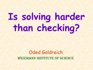 Is solving harder than checking?