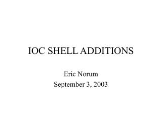 IOC SHELL ADDITIONS