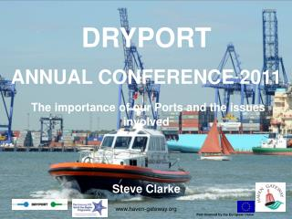 DRYPORT  ANNUAL CONFERENCE 2011 The importance of our Ports and the issues involved Steve Clarke
