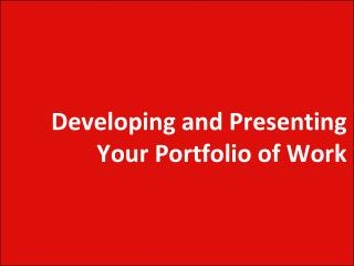Developing and Presenting Your Portfolio of Work