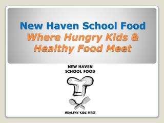 New Haven School Food  Where Hungry Kids &  Healthy Food Meet