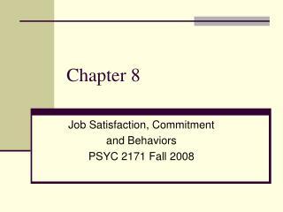 Job Satisfaction, Commitment  and Behaviors PSYC 2171 Fall 2008