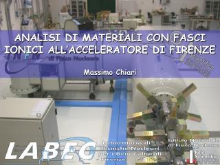 ANALISI DI MATERIALI CON FASCI IONICI ALL'ACCELERATORE DI FIRENZE Massimo Chiari