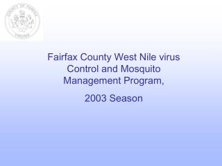 Fairfax County West Nile virus Control and Mosquito Management Program, 2003 Season