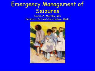 Emergency Management of Seizures Sarah A. Murphy, MD Pediatric Critical Care Fellow, MGH