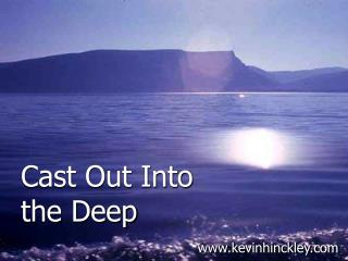Cast Out Into the Deep