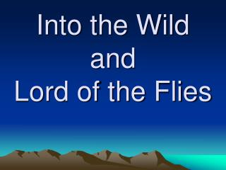 Into the Wild and  Lord of the Flies