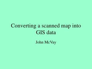 Converting a scanned map into GIS data