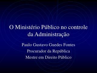 O Minist rio P blico no controle da Administra  o
