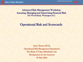 Gene  lvarez, Ph.D. Operational Risk Management Department The Bank of Tokyo-Mitsubishi, Ltd. Headquarters for the Ameri