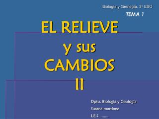 TEMA 1 EL RELIEVE  y sus  CAMBIOS  II