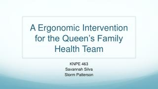 A  Ergonomic Intervention  for the Queen's Family Health Team