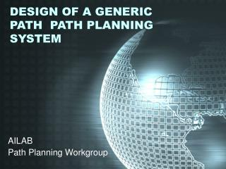 DESIGN OF A GENERIC PATH  PATH PLANNING SYSTEM