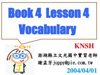 Book 4  Lesson 4          Vocabulary