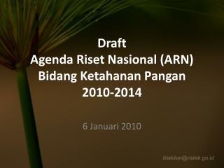 Draft  Agenda Riset Nasional ( ARN ) Bidang Ketahanan Pangan 2010-2014