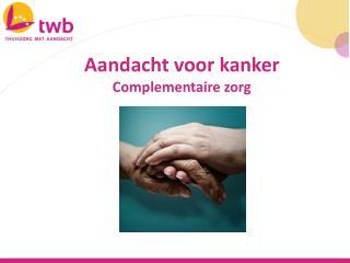 Aandacht voor kanker Complementaire zorg