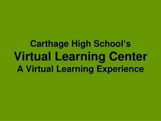 Carthage High School's Virtual Learning Center A Virtual Learning Experience