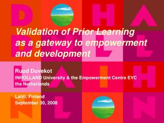 Validation of Prior Learning  as a gateway to empowerment and development Ruud Duvekot
