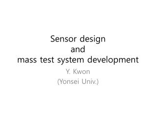 Sensor  design  and  mass test system development