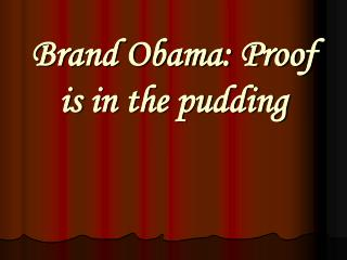 Brand Obama: Proof is in the pudding