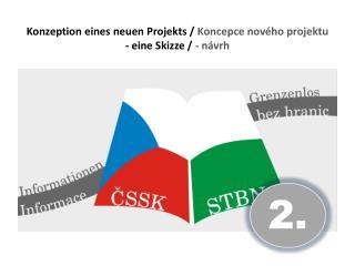 Konzeption eines neuen Projekts  /  Koncepce nového projektu - eine Skizze  /  - návrh
