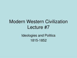 Modern Western Civilization Lecture #7