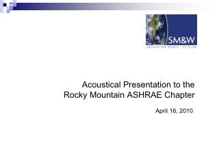 Acoustical Presentation to the Rocky Mountain ASHRAE Chapter