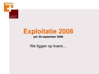 Exploitatie 2008 per 30 september 2008 We liggen op koers�