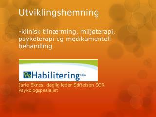 Utviklingshemning -klinisk tilnærming, miljøterapi, psykoterapi og medikamentell behandling
